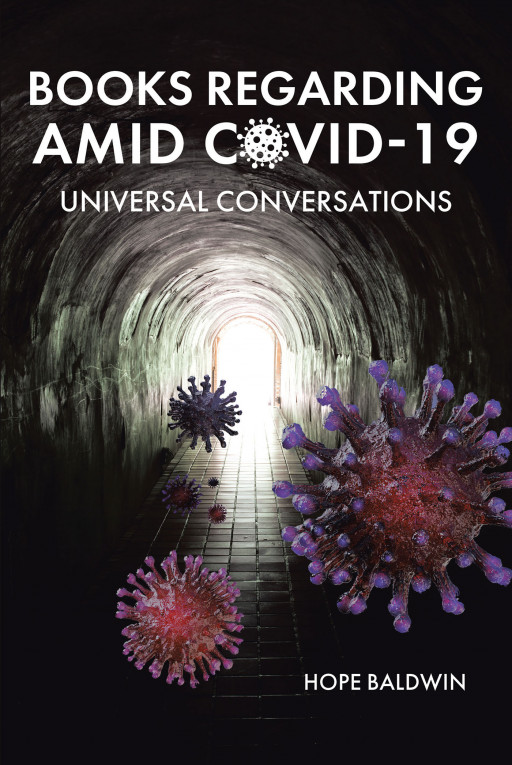 Hope Baldwin's New Book 'Books Regarding Amid Covid-19: Universal Conversations' is a Lovely Companion in These Times of Uncertainty, Distress, and Hopelessness
