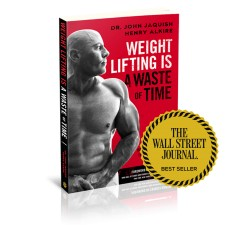 Weight Lifting is a Waste of Time: So Is Cardio and There's a Better Way to Have the Body You Want