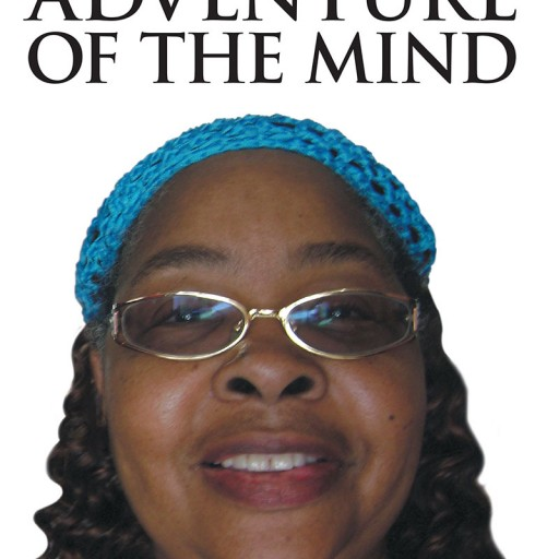 "Deloris Lopez's New Book, ""Adventure of the Mind"" is a Touching Book of Poems on the Author's Personal Thoughts as She Copes With Life and Handles Everyday Things."