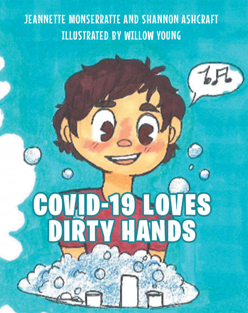 Jeannette Monserratte and Shannon Ashcraft's New Book 'COVID-19 Loves Dirty Hands' Shares a Wonderful Tale About the Importance of Cleanliness to Avoid Diseases