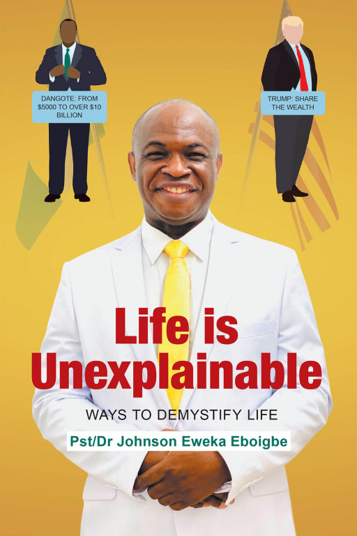 Dr. Johnson Eweka Eboigbe's New Book 'Life is Unexplainable: Ways to Demystify Life' is a Motivational Volume That Will Help Readers Actualize Their Dreams