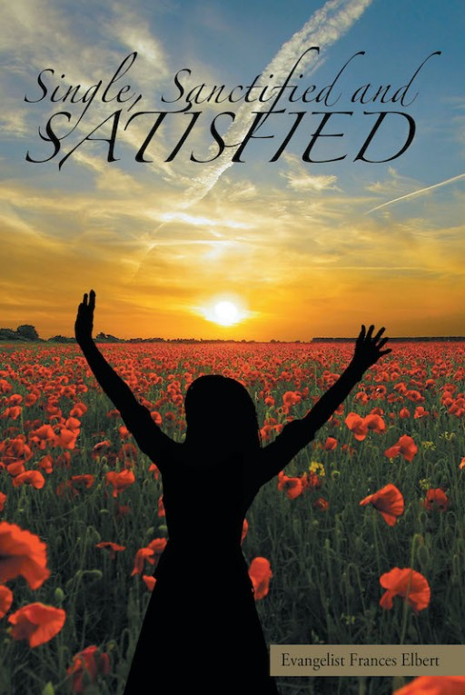 Frances Elbert's New Book 'Single, Sanctified, Satisfied' Is an Enriching Narrative for Single Individuals Who Are Struggling with the Path of Solitary Life