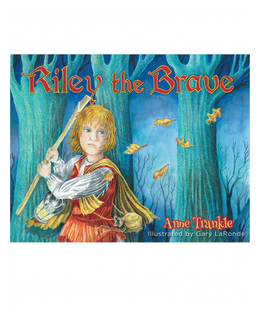 Anne Trankle's New Book 'Riley the Brave' Shares the Gleaming Light Within a Child's Heart as He Lives in a World of Darkness