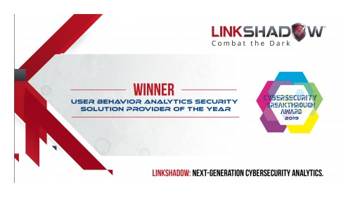 LinkShadow Honored With 'User & Entity Behavioral Analytics Security Solution Provider of the Year' Award in 2019 CyberSecurity Breakthrough Award Program