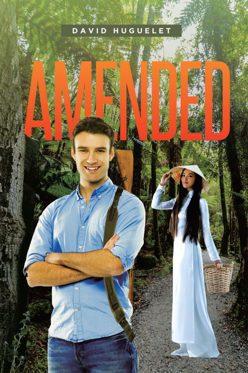 David Huguelet's New Book 'Amended' is the Tale of a Young Man Who Joins the Navy and is Thrust Into Vietnam Society by Circumstances, Changing His Life Dramatically