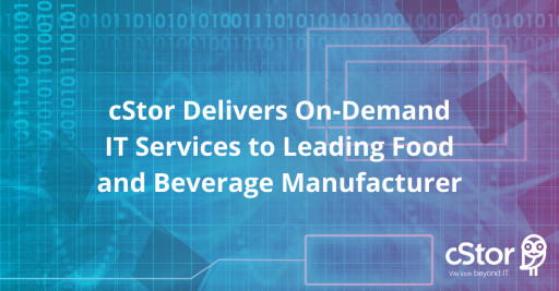 cStor Signs Agreement With Leading Food and Beverage Manufacturer to Deliver ManageWise On-Demand IT Services