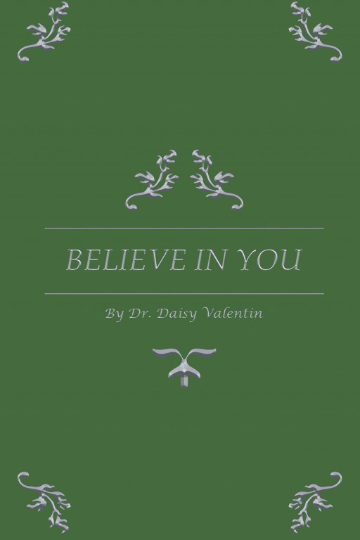 Author Dr. Daisy Valentin's New Book 'BELIEVE in YOU' Tells a Story About How Readers Can See Their Purpose and Shows Them How to Believe in Themselves