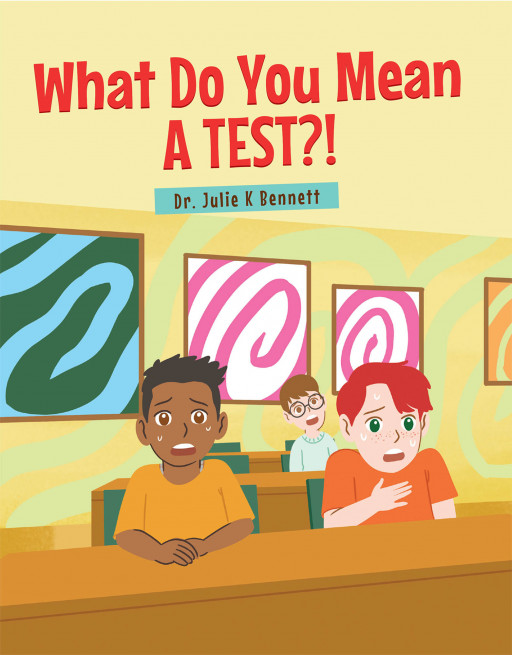 Dr. Julie K. Bennett's New Book 'What Do You MEAN a Test?' Shares a Meaningful Tale of a Boy Who Gets Anxious at Exams