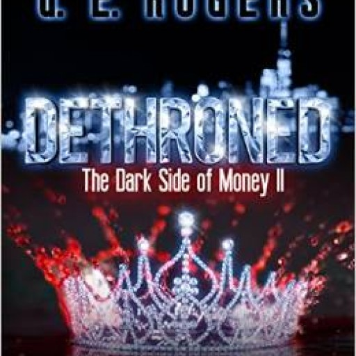Author d. E. Rogers to Release Dethroned subtitle: The Dark Side of Money II