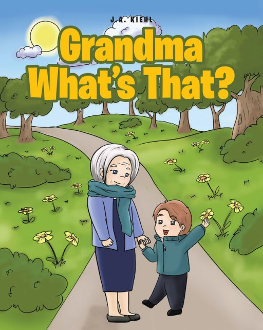 J.A. Kiehl's New Book 'Grandma What's That?' Shares a Lovely Walk in the Outdoors Between a Child and His Grandma