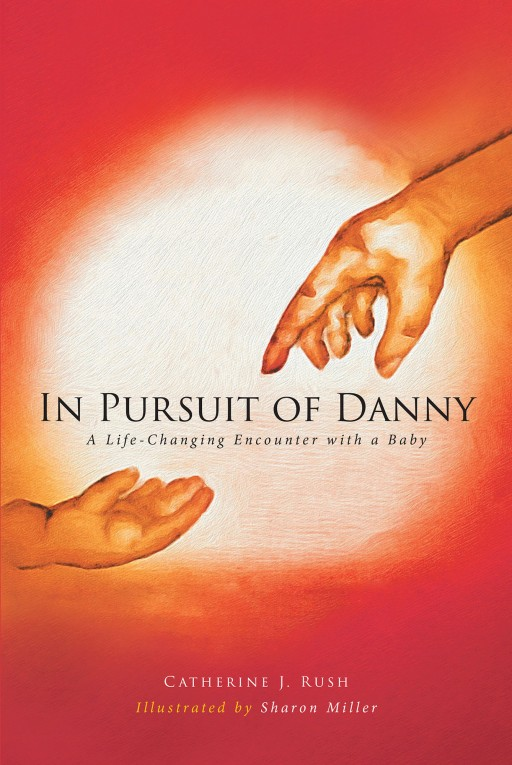 Catherine J. Rush's New Book 'In Pursuit of Danny' Shares the True Story of a Boy With Significant Disabilities That Inspires Hope and Understanding