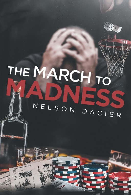 Nelson Dacier's New Book 'The March to Madness' is an Awe-Inspiring Story That Looks Closer Into the Perspective of a Broken and Addicted Individual