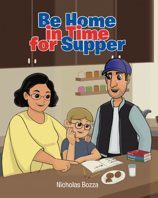 Nicholas Bozza's New Book 'Be Home in Time for Supper' is a Heartwarming Tale About the Beautiful Bond Between Parent and Child