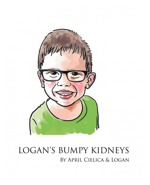 Author April Cielica's New Book 'Logan's Bumpy Kidneys' is an Enlightening Tale of One Boy's Perseverance While Living With a Rare Medical Condition