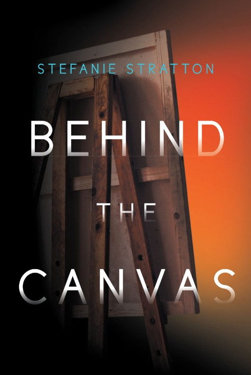 Author Stefanie Stratton's New Book 'Behind the Canvas' is a Gripping Story Highlighting the Power of Love to Vanquish the Painful and Lasting Legacy of Childhood Trauma