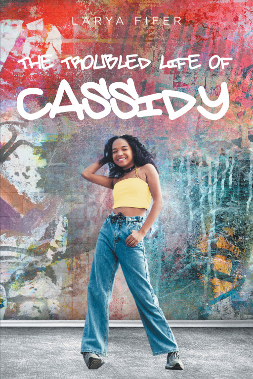 Larya Fifer's New Book 'The Troubled Life of Cassidy' Is a Runaway's Pursuit for Peace and a Happy Ending in a Cruel World