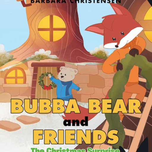 Barbara Christensen's New Book 'Bubba Bear and Friends: The Christmas Surprise' is a Heartwarming Tale of a Bear's Christmas Experience With Friends and Family