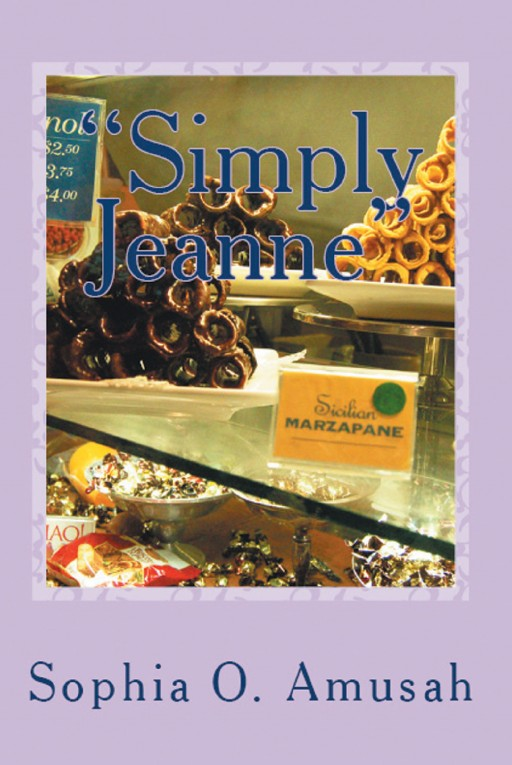 Author Sophia O. Amusah's New Book 'Simply Jeanne' is the Exciting Story of a Young Woman Who is on the Verge of a Fresh Second Shot at Happiness