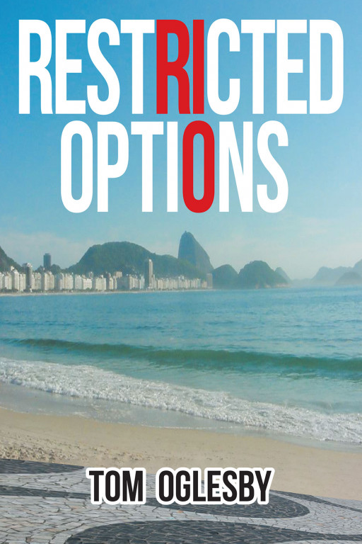 Tom Oglesby's New Book 'Restricted Options' is a Riveting Novel of Intrigue, Deception, and Survival