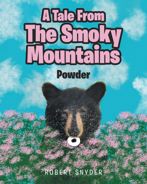 Robert Snyder's New Book 'A Tale From the Smoky Mountains: Powder' Shares About a Young Girl's Surprising Encounters With a Bear in the Mountains