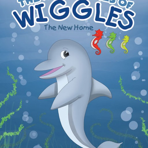 Dennis Ploch's New Children's Book 'The Adventures of Wiggles: Wiggles Finds a New Home' is an Endearing Tale About a Dolphin and His Great Adventures With Friends and Family.