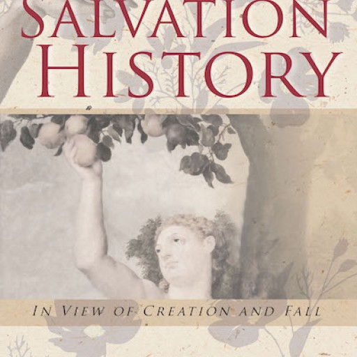 """Sungku Kang's New Book """"Salvation History: In View of Creation and Fall"""" Delves Into the Essence of Mankind's Downfall and God's Ultimate Plan for Its Redemption."""