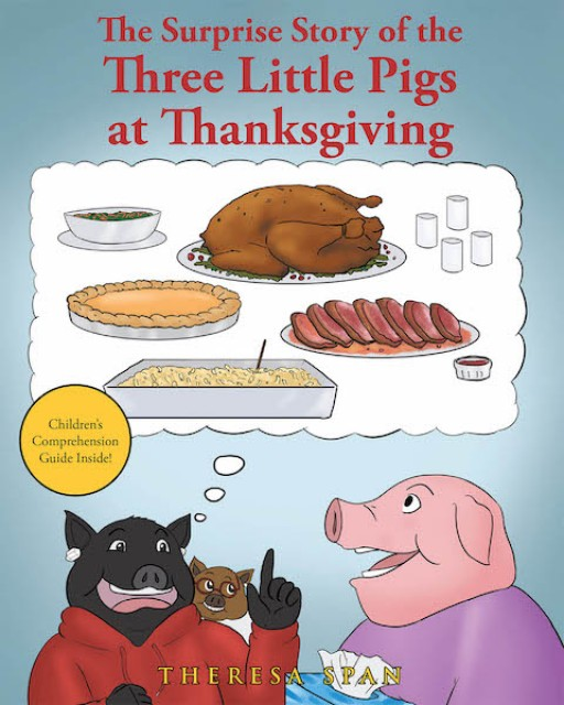 Theresa Span's New Book, 'The Surprise Story of the Three Little Pigs at Thanksgiving' is a Stirring Tale of a Wolf Who Asked for a Cup of Sugar From the Three Pigs