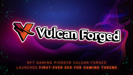 NFT Gaming Pioneer Vulcan Forged Launches First-Ever DEX for Gaming Tokens