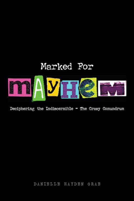 Danielle Hayden Grae's New Book 'Marked for Mayhem' Explores the Many Complexities and Struggles of Mental Illness