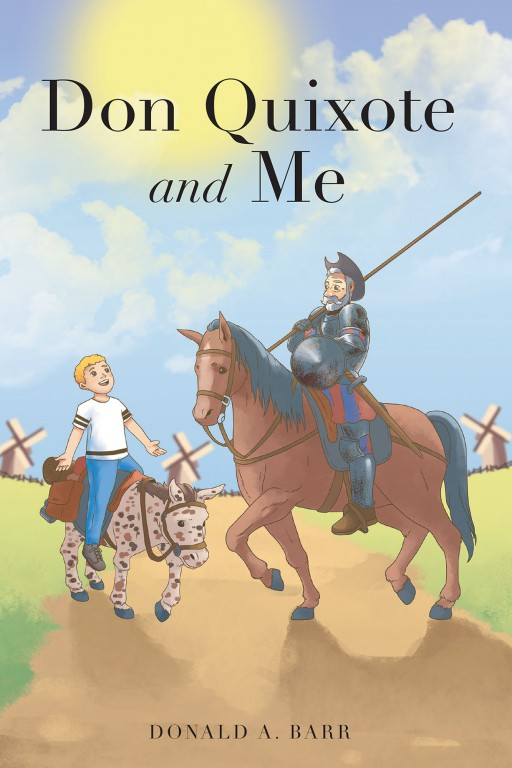 Donald A. Barr's New Book 'Don Quixote and Me' Shares a Young Boy's Adventure in Meeting the Noble Don Quixote