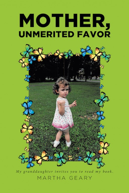 Martha Geary's New Book 'Mother, Unmerited Favor' is a Troubled Soul's Companion in the Journey of Life