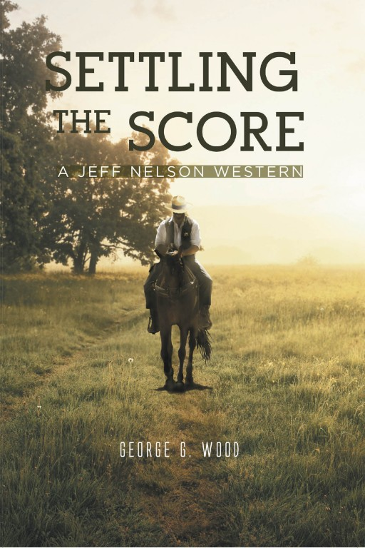 George G. Wood's New Book 'Settling the Score' Unravels a Brilliant Narrative Throughout One Man's Fight for Peace and Order