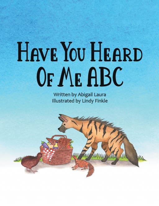 Abigail Laura and Lindy Finkle's New Book 'Have You Heard of Me ABC' is a Playful Read That Engages Children on the Wonders of the English Alphabet