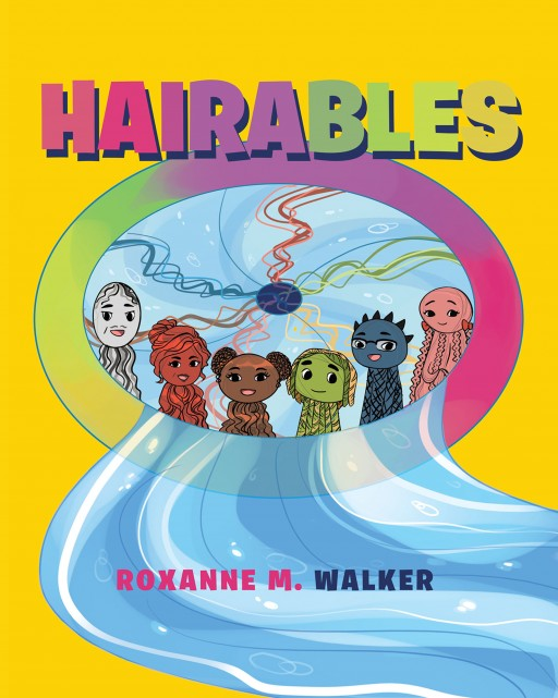"Roxanne M. Walker's New Book ""Hairables"" is an Entertaining Tale of Compassion and Friendship Among Strange Creatures"