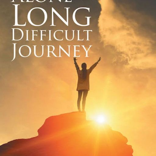 "Michelle Roberts Nelson's New Book, ""Standing Alone in a Long Difficult Journey"" is an Uplifting Testament of God's Power to Turn a Life of Tragedy Around."