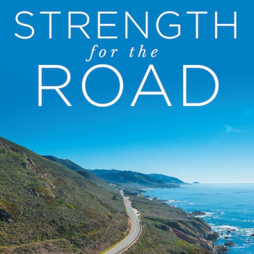 Donna Noblick's New Book 'Strength for the Road' is a Riveting Narrative of a Man's Life of a Personal Struggle for Understanding and Love