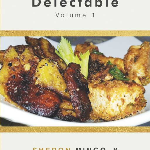 Author Sheron Mingo, Y's New Book 'Vegan Delectable: Volume 1' is a Cookbook Chocked Full of Nutritious, Delicious Vegan Recipes