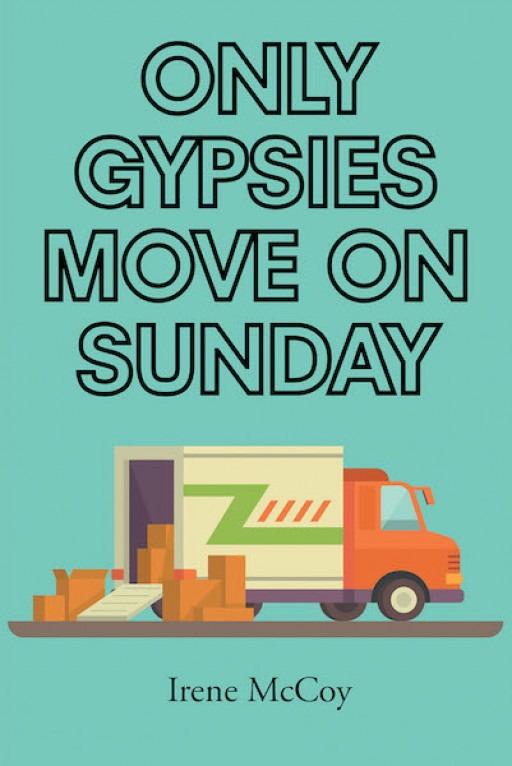 Irene McCoy's New Book 'Only Gypsies Move on Sunday' is a Personal Memoir of a Woman of Bravery Who Shares About the Journey That Made Her the Person That She is Now