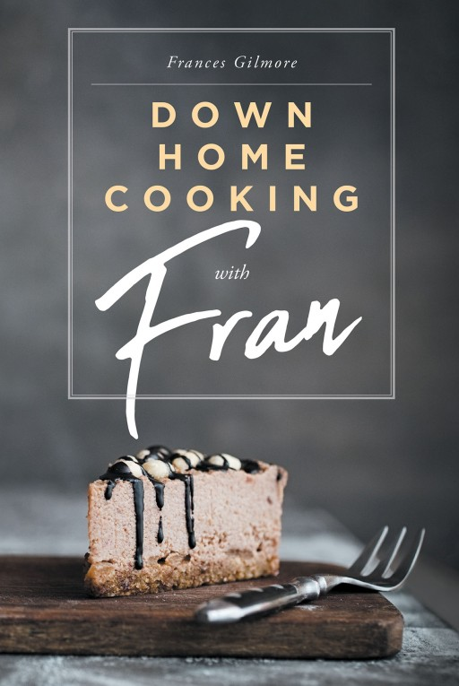Frances Gilmore's New Book 'Down Home Cooking With Fran' is a Cookbook Inspired by Cooking With Her Sons That Turned Into Refining Her Recipes Into Something for Everyone