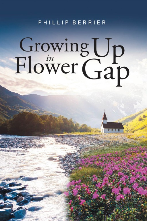 Phillip William Fred Berrier's New Book 'Growing Up in Flower Gap' is a Profound Journal of a Man and the Wondrous Time of His Life in Flower Gap