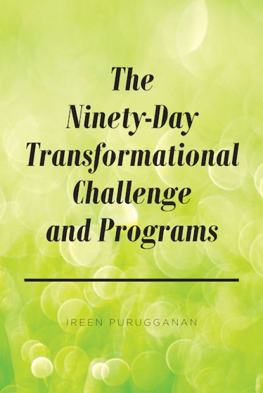 Ireen Purugganan's New Book, 'The Ninety-Day Transformational Challenge and Programs' is a Real-Life Story of Hardships and Victory of an Inspiring Life Coach