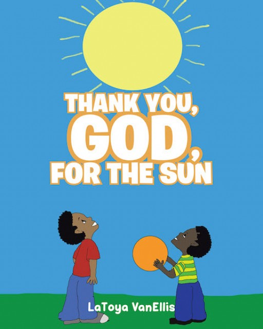 LaToya VanEllis's New Book 'Thank You, God, for the Sun' is a Lovely Tale of a Young Boy's Curiosity About God's Heavenly Creations