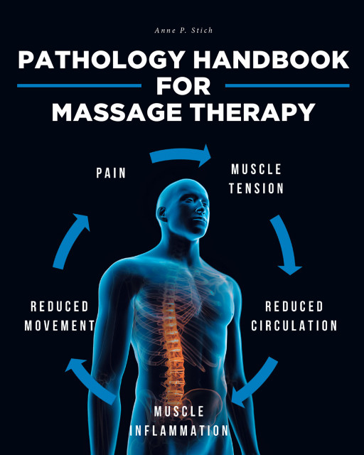 Author Anne P. Stich's New Book 'Pathology Handbook for Massage Therapy' Is a Guide to Help Others Learn Pathology as It Pertains to Massage Therapy