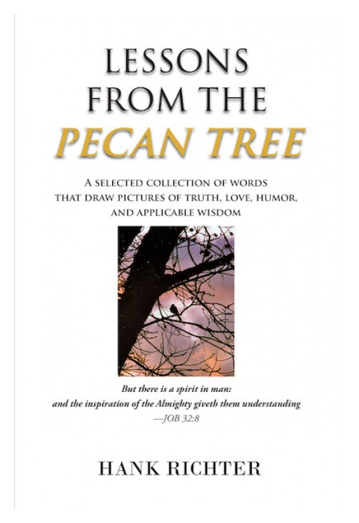 Hank Richter's New Book 'Lessons From the Pecan Tree' is a Sagacious Compendium of Insights Unveiling Life's True Purpose in God
