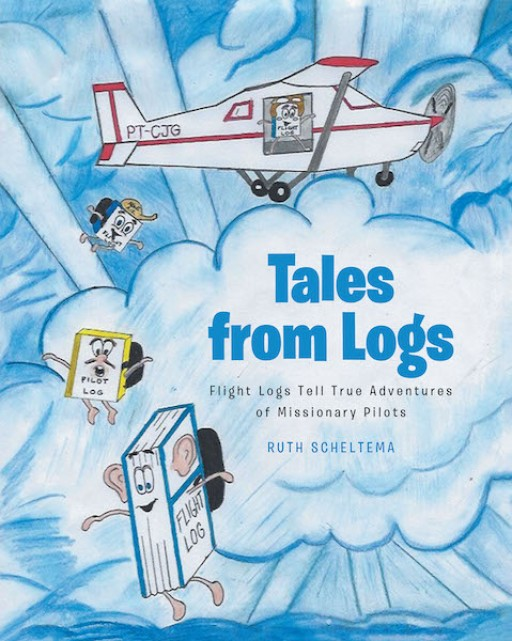 Ruth Scheltema's New Book 'Tales From Logs' is an Enriching Account of True Stories From Flight Logs Around the World That is Sure to Delight Young Readers
