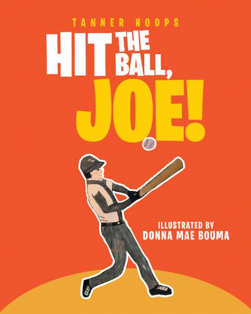 Tanner Hoops's New Book 'Hit the Ball, Joe!' is a Captivating Tale of a Young Boy's Dream of Joining the Big Leagues of Baseball