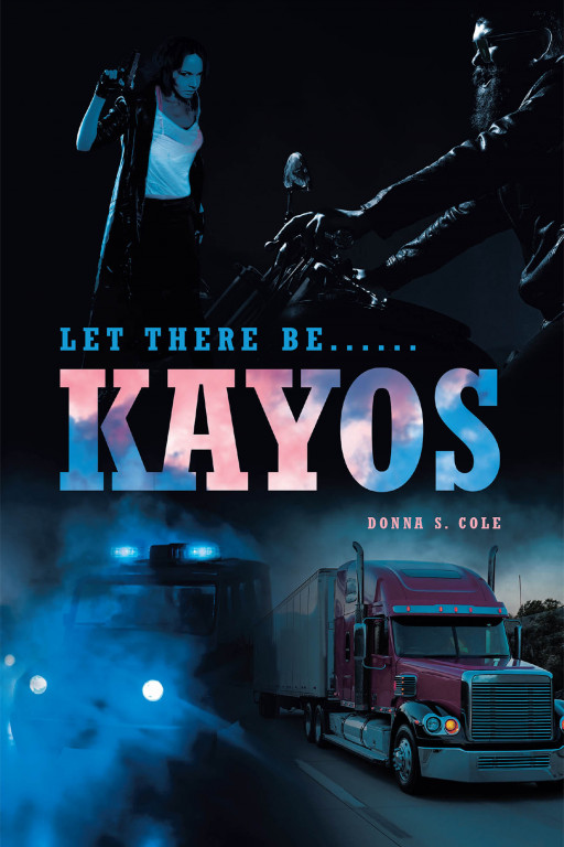 Donna S. Cole's New Book 'Let There be…Kayos' is an Unputdownable Novel That Tells a Story of a Woman Who is Always True to Her Own Purpose in Life