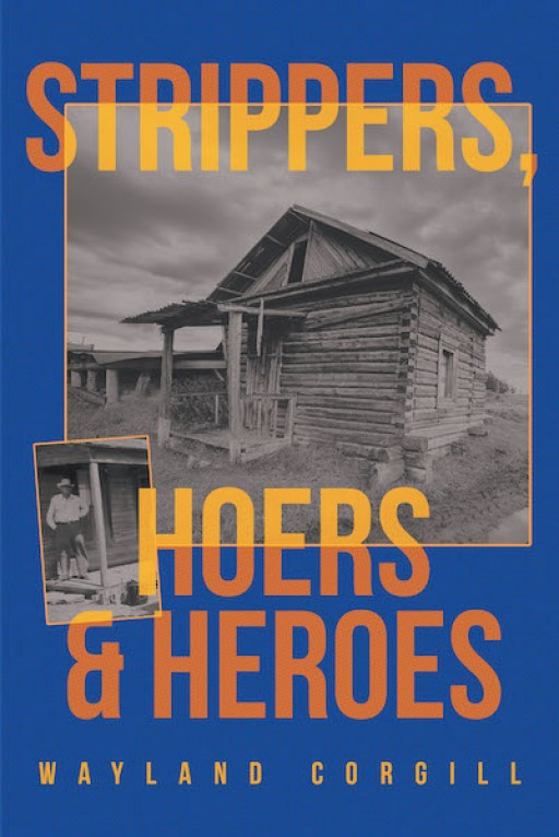 Wayland Corgill's New Book 'Strippers, Hoers and Heroes' Shares an Incredibly Rousing Journey of Texan Sharecroppers and Their Labor and Industry in the '30s-'50s.