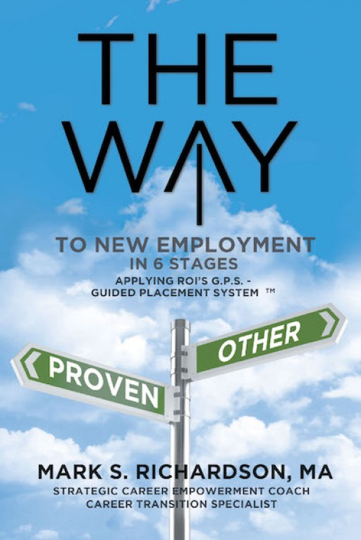 Mark S. Richardson's New Book 'The Way to New Employment in 6 Stages' is an Effective Key Towards Strategic Career Transition.
