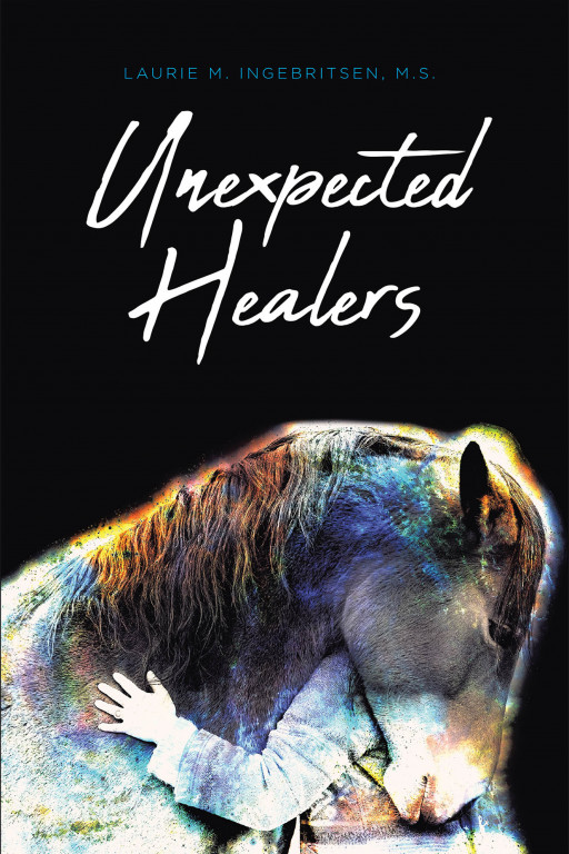 Laurie M. Ingebritsen's New Book 'Unexpected Healers' Shares Wonderful Tales About the Magic of Horses